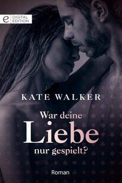 War deine Liebe nur gespielt? (eBook, ePUB) - Walker, Kate