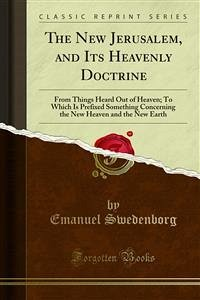 The New Jerusalem, and Its Heavenly Doctrine (eBook, PDF)