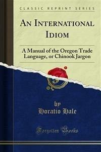 An International Idiom (eBook, PDF) - Hale, Horatio