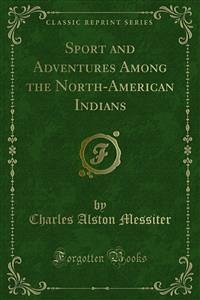 Sport and Adventures Among the North-American Indians (eBook, PDF)