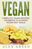Vegan: Complete Vegan Recipes Cookbook To Achieve Vegan Diet Goals (eBook, ePUB)