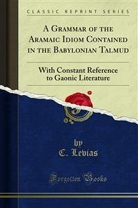 A Grammar of the Aramaic Idiom Contained in the Babylonian Talmud (eBook, PDF)