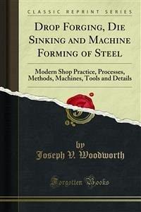 Drop Forging, Die Sinking and Machine Forming of Steel (eBook, PDF)
