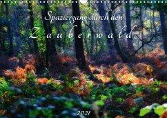 Spaziergang durch den Zauberwald (Wandkalender 2021 DIN A3 quer)