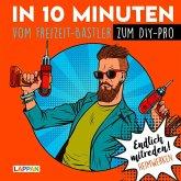 Endlich mitreden!: In 10 Minuten vom Freizeit-Bastler zum DIY-Pro