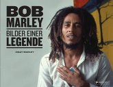Bob Marley: Bilder einer Legende. Mit vielen unveröffentlichten Bildern aus dem Familienarchiv.