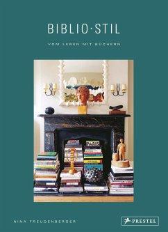 BiblioStil: Vom Leben mit Büchern - Freudenberger, Nina; Stein, Sadie