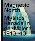 Magnetic North. Mythos Kanada in der Malerei 1910 - 1940