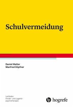 Schulvermeidung (eBook, PDF) - Döpfner, Manfred; Walter, Daniel
