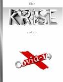 Eine Krise und wir Covid-19