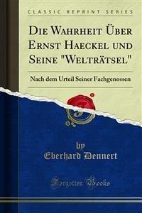 """Die Wahrheit Über Ernst Haeckel und Seine """"Welträtsel"""" (eBook, PDF)"""