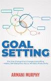 Goal Setting: The One Change that Changes Everything - Habits, Self-Discipline, Focus, Mindset, Productivity (eBook, ePUB)
