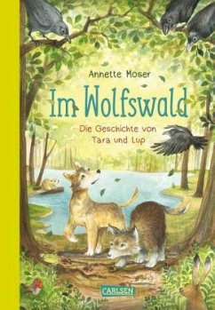 Im Wolfswald - Die Geschichte von Tara und Lup - Moser, Annette