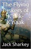 The Flying Tuskers of K'niik-K'naak (eBook, ePUB)