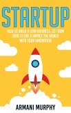 Startup: How to Build A Lean Business, Go From Zero to One & Impact the World With Your Innovation (eBook, ePUB)