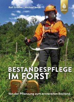 Bestandespflege im Forst - Grießer, Ralf; Neub, Michael