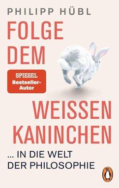 Folge dem weißen Kaninchen ... in die Welt der Philosophie - Hübl, Philipp