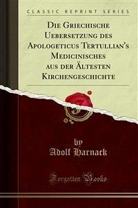Die Griechische Uebersetzung des Apologeticus Tertullian's Medicinisches aus der Ältesten Kirchengeschichte (eBook, PDF)