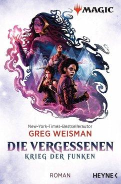 Die Vergessenen / MAGIC(TM): The Gathering - Krieg der Funken Bd.2 - Weisman, Greg