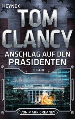 Anschlag auf den Präsidenten / Jack Ryan Bd.22 - Clancy, Tom; Greaney, Mark