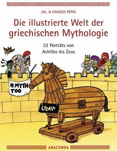 Die illustrierte Welt der griechischen Mythologie - Pépin, Charles