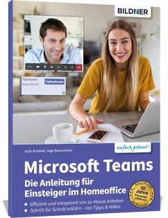 Microsoft Teams - Die Anleitung für Einsteiger im Homeoffice - Schmid, Anja; Baumeister, Inge