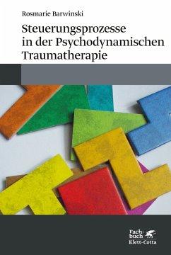 Steuerungsprozesse in der Psychodynamischen Traumatherapie - Barwinski, Rosmarie