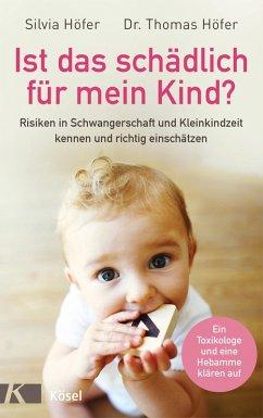 Ist das schädlich für mein Kind? (eBook, ePUB) - Höfer, Silvia; Höfer, Thomas