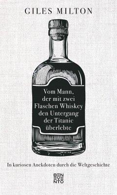 Vom Mann, der mit zwei Flaschen Whiskey den Untergang der Titanic überlebte (eBook, ePUB) - Milton, Giles