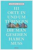 111 Orte in Tübingen, die man gesehen haben muss (Mängelexemplar)