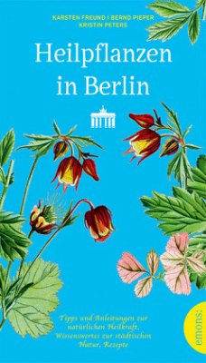 Heilpflanzen in Berlin (Mängelexemplar) - Freund, Karsten; Pieper, Bernd; Peters, Kristin