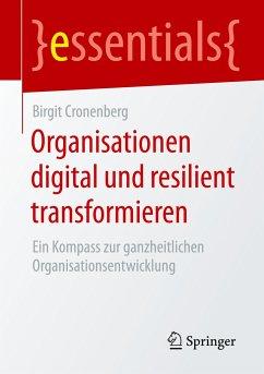 Organisationen digital und resilient transformieren - Cronenberg, Birgit