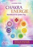 Das Chakra-Energie-Handbuch für jeden Tag