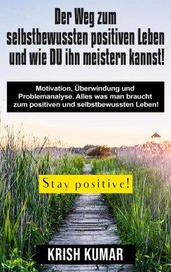 Der Weg zum selbstbewussten positiven Leben und wie DU ihn meistern kannst! (eBook, ePUB)