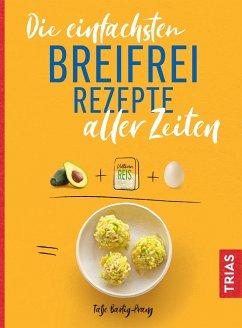 Die einfachsten Breifrei-Rezepte aller Zeiten - Bartig-Prang, Tatje