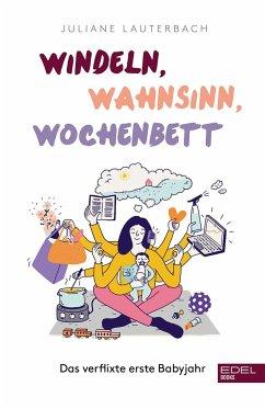 Windeln, Wahnsinn, Wochenbett - Lauterbach, Juliane