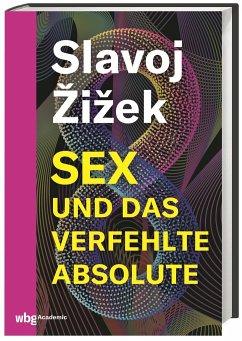 Sex und das verfehlte Absolute - Zizek, Slavoj