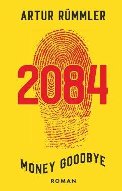 2084 - Money Goodbye - Rümmler, Artur