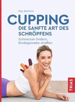 Cupping - die sanfte Art des Schröpfens - Bartrow, Kay