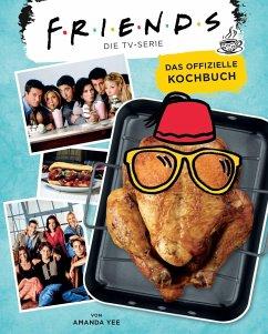 Friends: Die TV-Serie: Das offizielle Kochbuch - Yee, Amanda Nicole