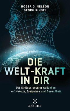 Die Welt-Kraft in dir (eBook, ePUB) - Nelson, Roger D.; Kindel, Georg