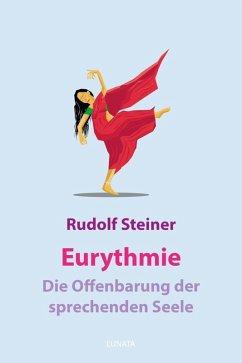 Eurythmie - die Offenbarung der sprechenden Seele (eBook, ePUB) - Steiner, Rudolf