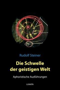 Die Schwelle der geistigen Welt - Aphoristische Ausfu¨hrungen (eBook, ePUB) - Steiner, Rudolf