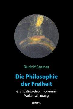 Die Philosophie der Freiheit (eBook, ePUB) - Steiner, Rudolf