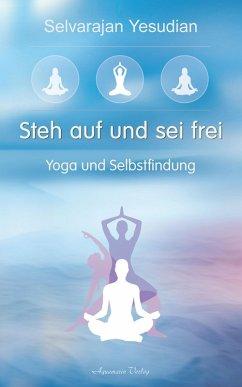 Steh auf und sei frei - Yoga und Selbstfindung (eBook, ePUB) - Yesudian, Selvarajan