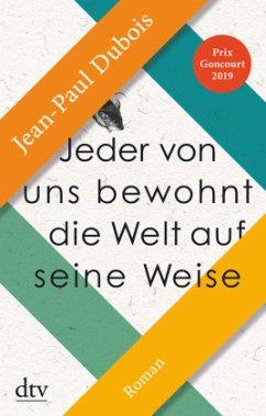 Jeder von uns bewohnt die Welt auf seine Weise - Dubois, Jean-Paul
