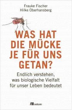 Was hat die Mücke je für uns getan? - Fischer, Frauke; Oberhansberg, Hilke