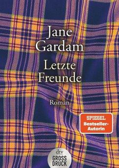 Letzte Freunde / Old Filth Trilogie Bd.3 - Gardam, Jane