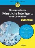 Allgemeinbildung Künstliche Intelligenz. Risiko und Chance für Dummies