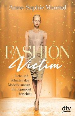 Fashion Victim - Licht und Schatten des Modelbusiness: Ein Topmodel berichtet - Monrad, Anne-Sophie;Blum, Katrin